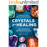 Crystals for Healing: The Complete Reference Guide With Over 200 Remedies for Mind, Heart & Soul (English Edition)