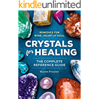 Crystals for Healing: The Complete Reference Guide With Over 200 Remedies for Mind, Heart & Soul