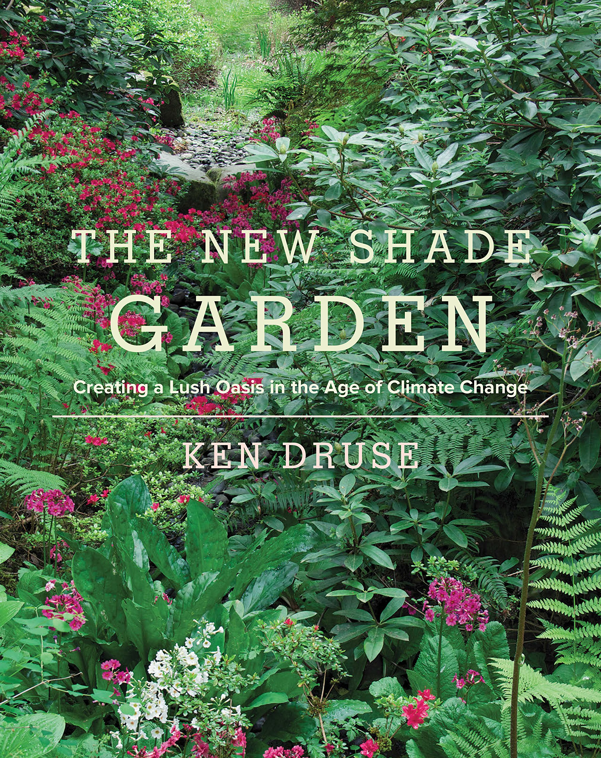 New Shade Garden  Creating A Lush Oasis In The Age Of Climate Change  English Edition