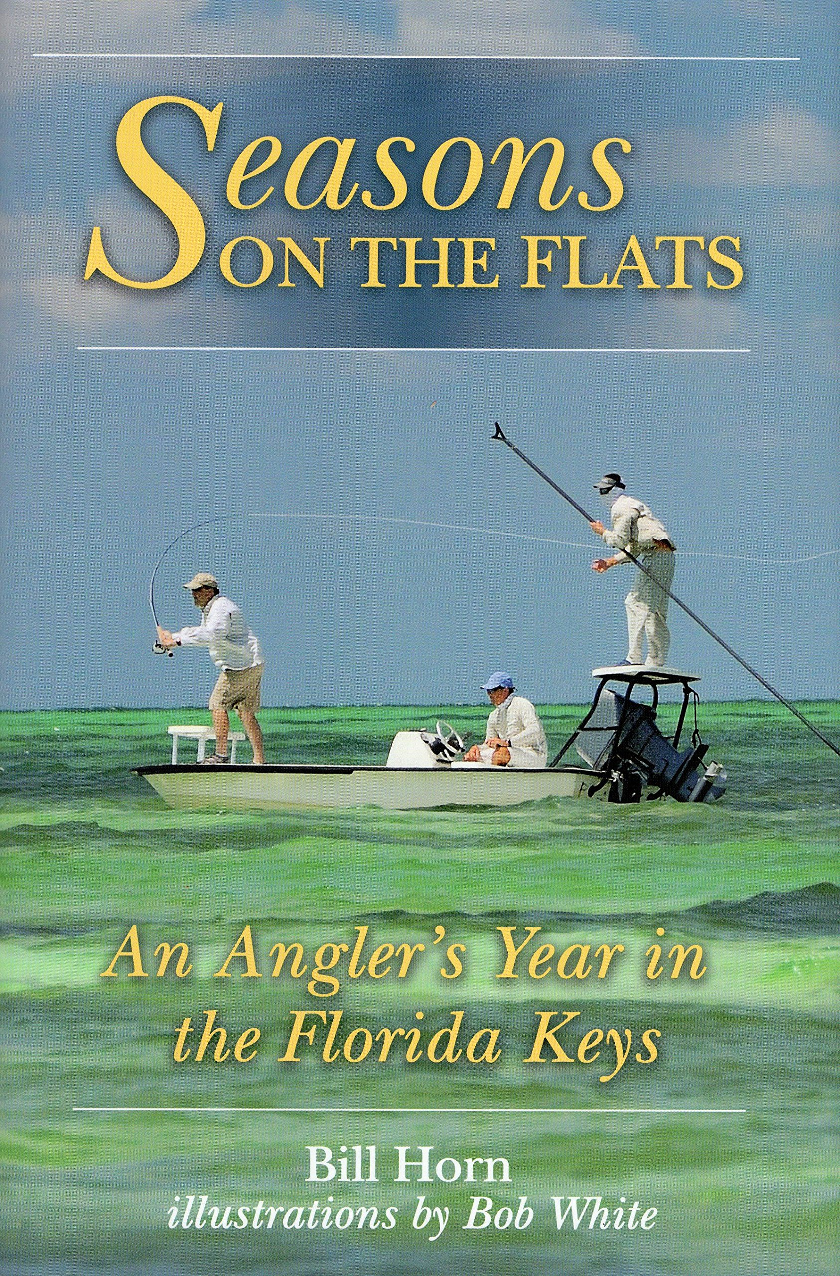 Seasons on the flats an anglers year in the florida keys bill seasons on the flats an anglers year in the florida keys bill horn 9780811701174 amazon books nvjuhfo Image collections