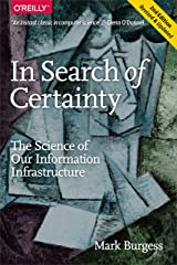 In Search of Certainty: The Science of Our Information Infrastructure Kindle Edition