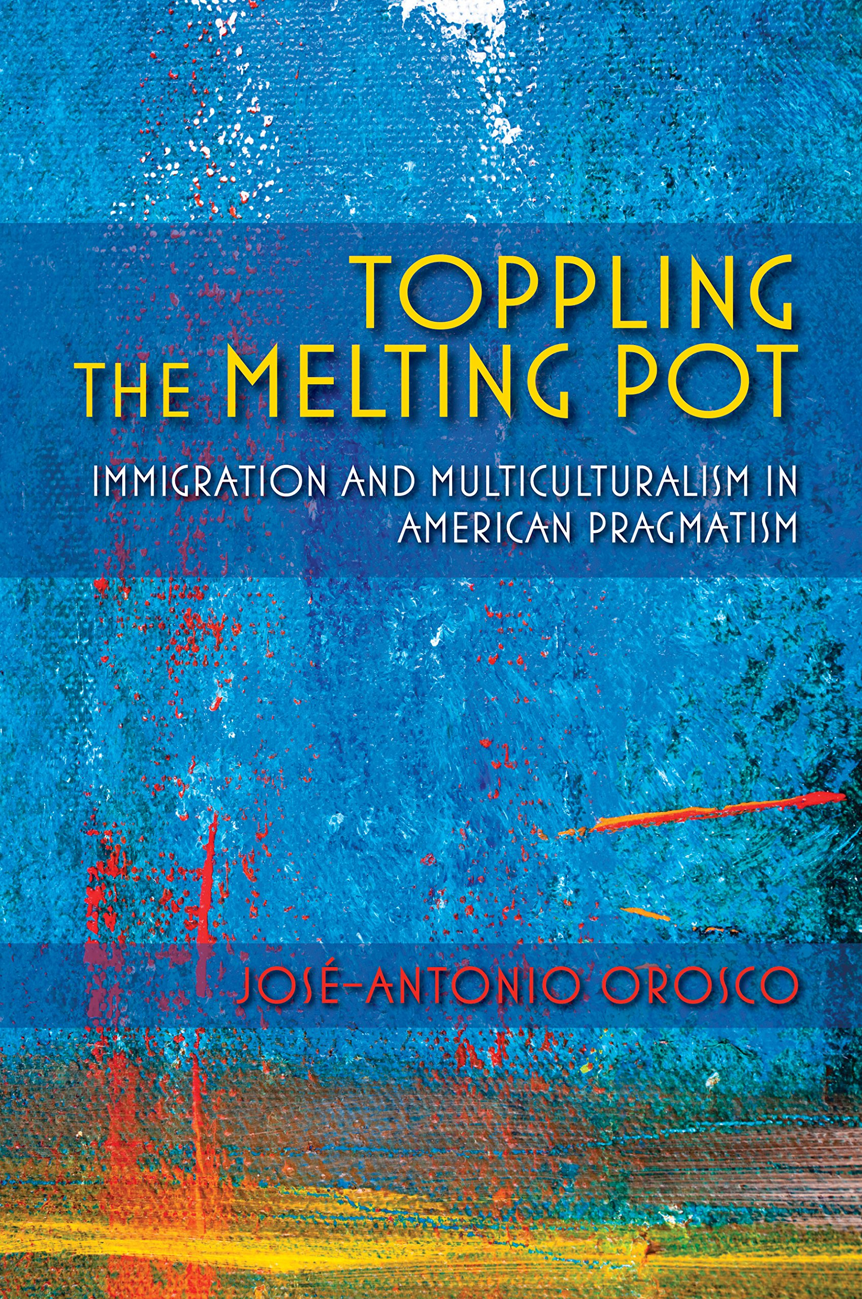 Toppling the Melting Pot: Immigration and Multiculturalism in American Pragmatism (American Philosophy) ebook
