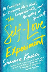 The Self-Love Experiment: Fifteen Principles for Becoming More Kind, Compassionate, and Accepting of Yourself Paperback