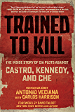 Trained to Kill: The Inside Story of CIA Plots against Castro, Kennedy, and Che