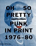 Oh so pretty punk in print (1976-1980). Ediz. a colori