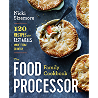 The Food Processor Family Cookbook: 120 Recipes for Fast Meals Made From Scratch (English Edition)
