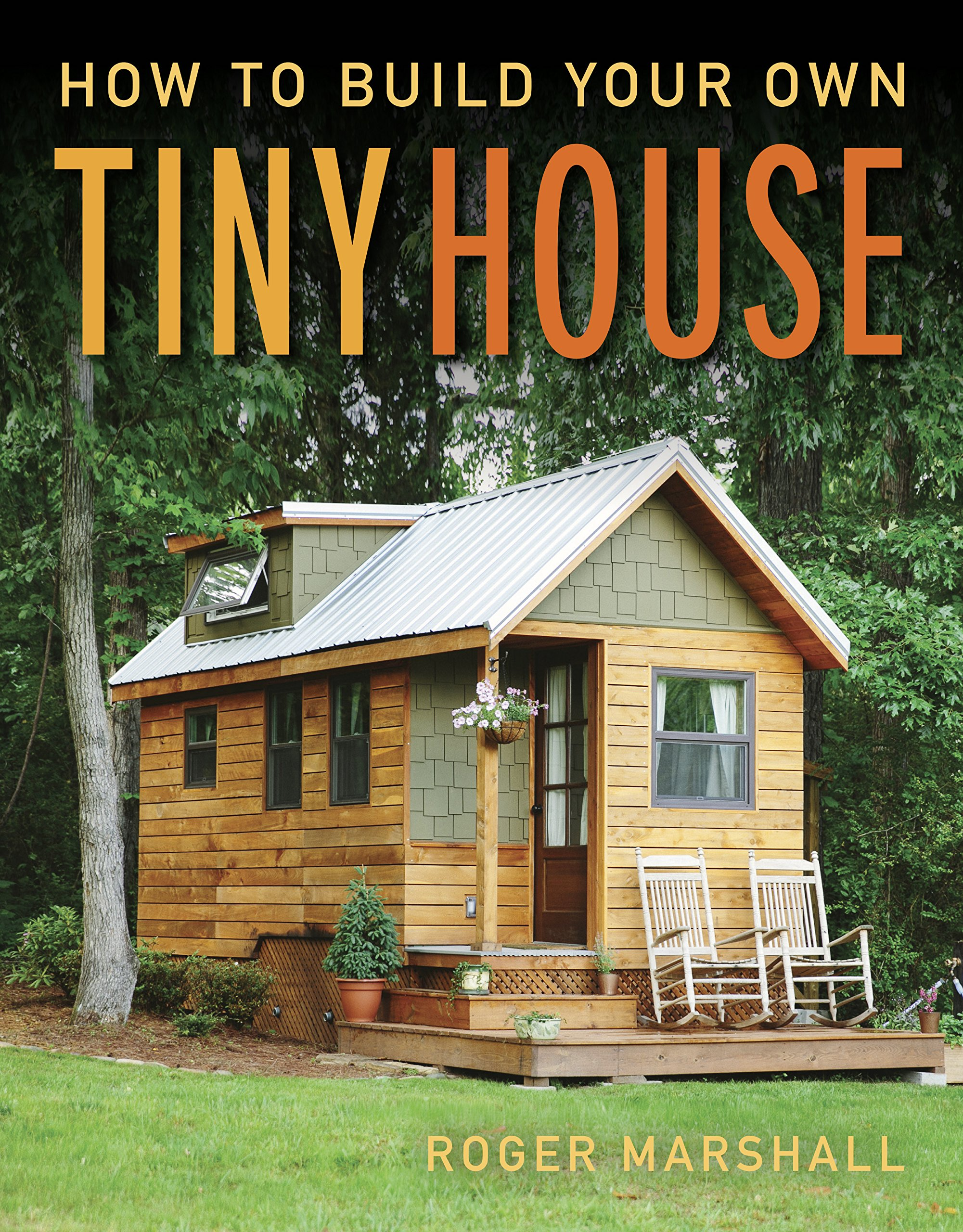 How To Build Your Own Tiny House Roger Marshall 9781631869075