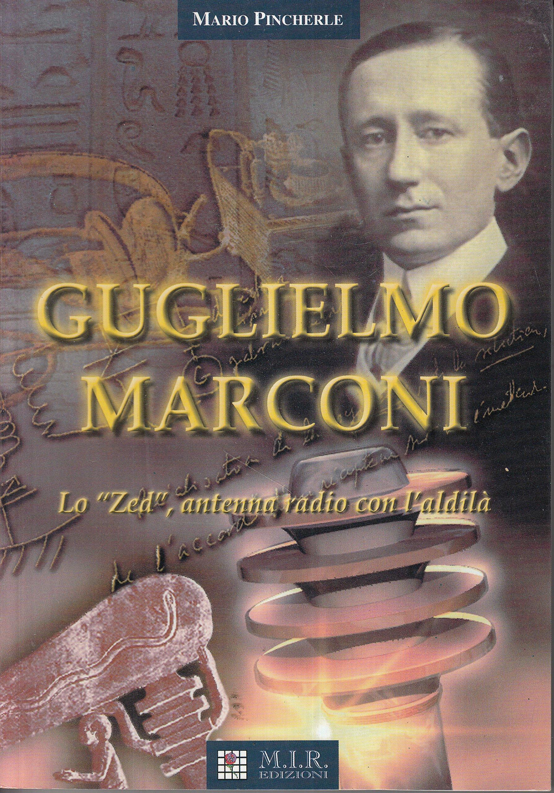Guglielmo Marconi. Lo «Zed» antenna radio con laldilà ...