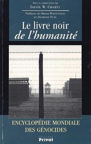 Le Livre Noir de l'Humanité Encyclopédie Mondiale des Génocides.