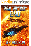 War Without End (Fall of the Terran Empire Book 1)