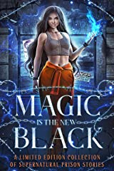 Magic is the New Black: A Limited Edition Collection of Supernatural Prison Stories Kindle Edition