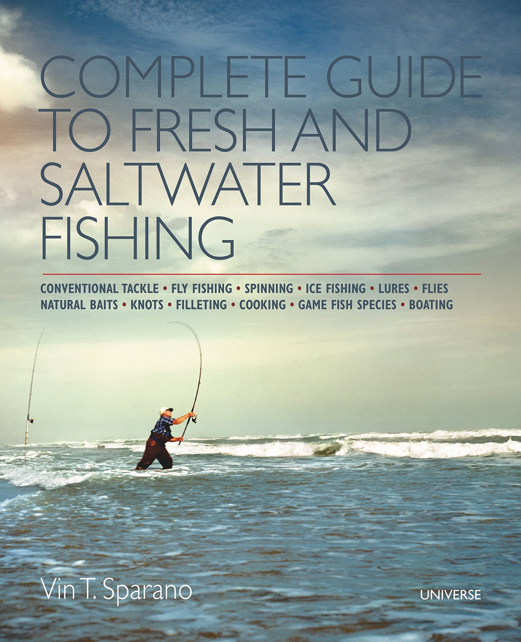 Download Complete Guide to Fresh and Saltwater Fishing: Conventional Tackle. Fly Fishing. Spinning. Ice Fishing. Lures. Flies. Natural Baits. Knots. Filleting. Cooking. Game Fish Species. Boating ebook