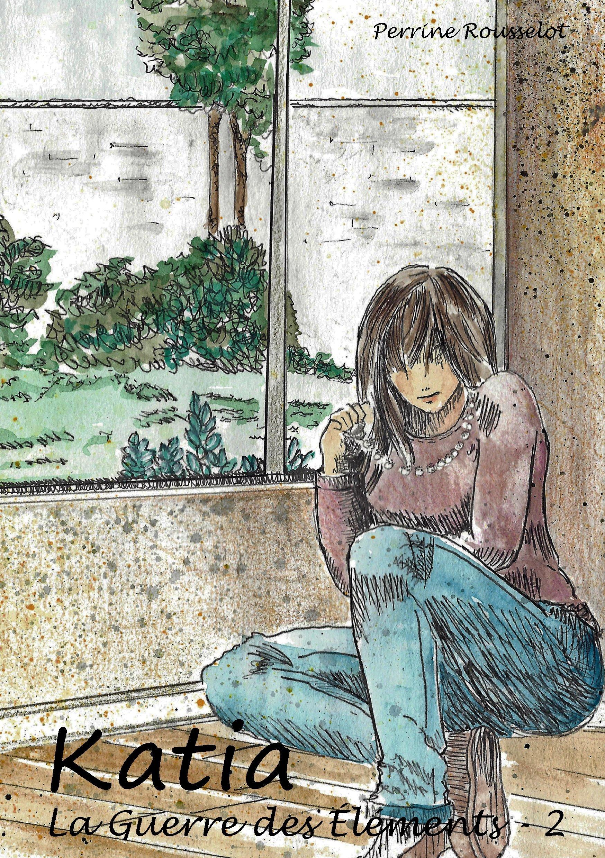Katia : La Guerre des Eléments, Tome 2 Broché – 6 février 2014 Perrine Rousselot Kitsunegari Editions 2954787902 Jeunesse