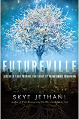 Futureville: Discover Your Purpose for Today by Reimagining Tomorrow Kindle Edition