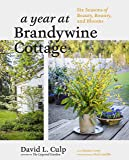 A Year at Brandywine Cottage: Six Seasons of Beauty, Bounty, and Blooms