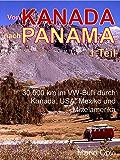 VON KANADA NACH PANAMA - Teil 1: 30.000 km im VW-Bulli durch Kanada, USA, Mexiko und Mittelamerika