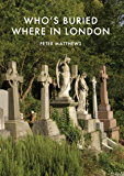 Who's Buried Where in London (Shire Library Book 770)