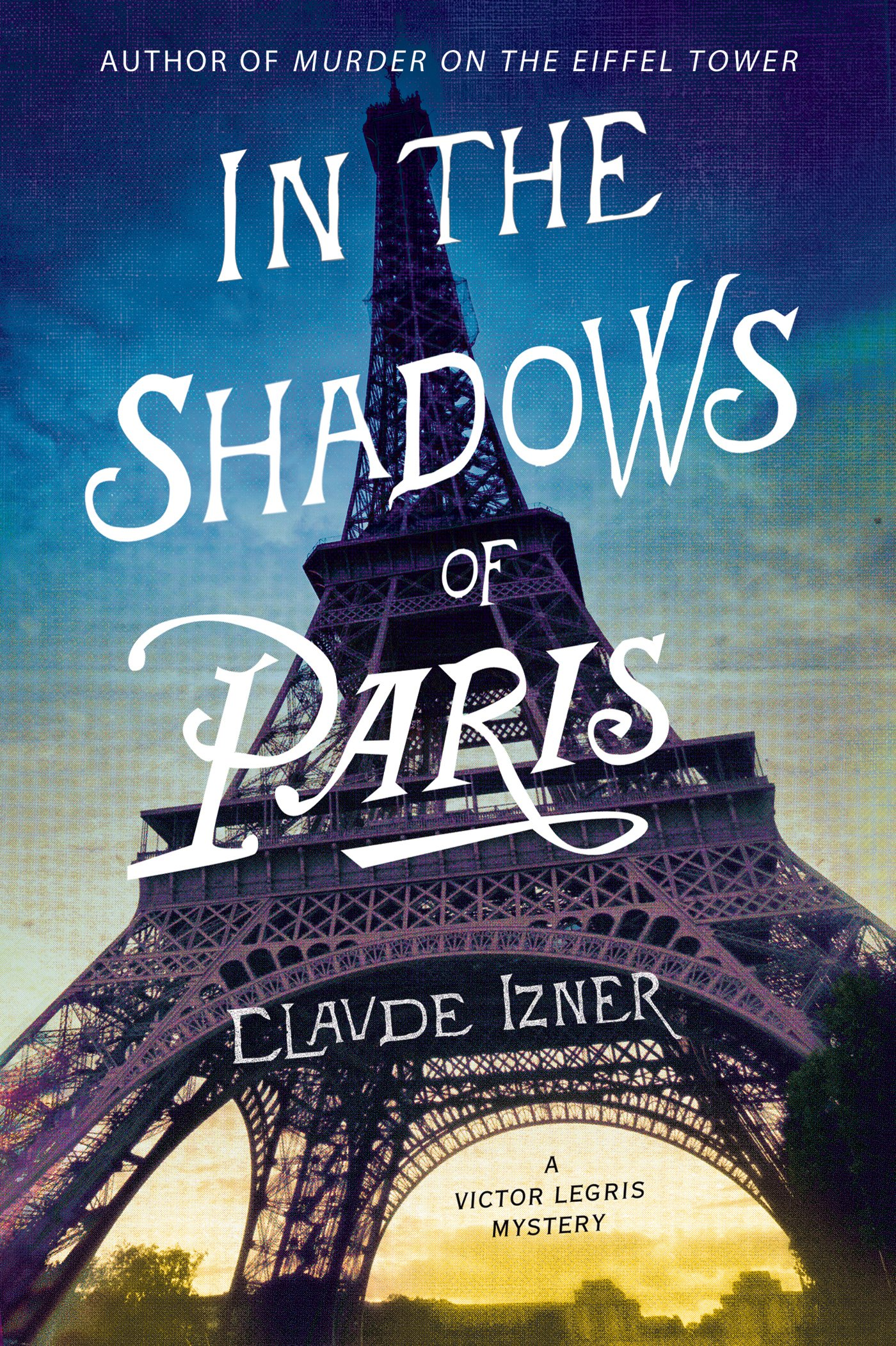 Amazon: In The Shadows Of Paris: A Victor Legris Mystery (victor Legris  Mysteries) (9781250031310): Claude Izner: Books
