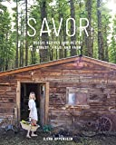 Savor: Rustic Recipes Inspired by Forest, Field, and Farm