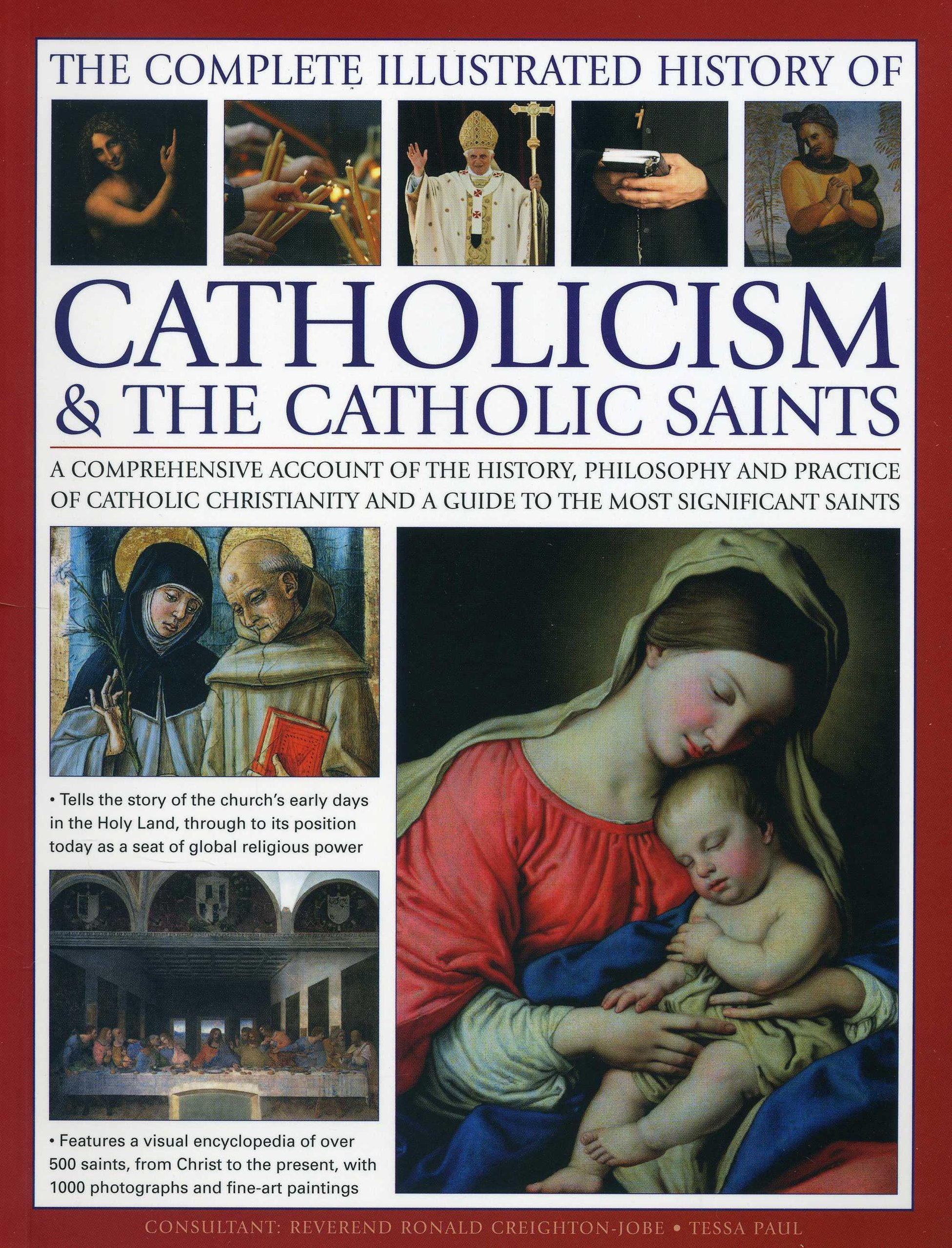 the-complete-illustrated-history-of-catholicism-the-catholic-saints-a-comprehensive-account-of-the-history-philosophy-and-practice-of-catholic-and-a-guide-to-the-most-significant-saints