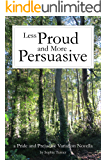 Less Proud and More Persuasive: A Pride and Prejudice Variation Novella