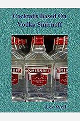 Cocktails Based On Vodka Smirnoff Kindle Edition