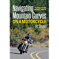 Navigating Mountain Curves on a Motorcycle: Tips from a veteran Mountain commuter (English Edition)