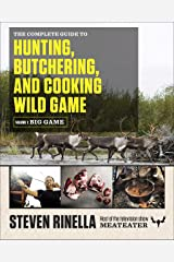 The Complete Guide to Hunting, Butchering, and Cooking Wild Game: Volume 1: Big Game Kindle Edition