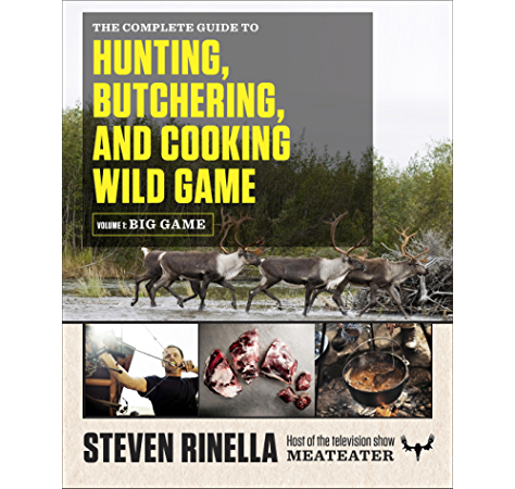 Amazon Com The Complete Guide To Hunting Butchering And Cooking Wild Game Volume 2 Small Game And Fowl Ebook Rinella Steven Hafner John Kindle Store