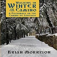 Walking in Winter on the Camino: A Pilgrimage on the Camino de Santiago