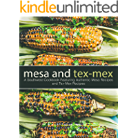 Mesa and Tex-Mex: A Southwest Cookbook Featuring Authentic Mesa Recipes and Tex-Mex Recipes (3rd Edition)