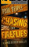 Chasing Fireflies (A James Beamer Thriller Book 1)