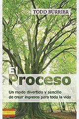 El Proceso: Un modo divertido y sencillo de crear ingresos para toda la vida (Spanish Edition) Kindle Edition