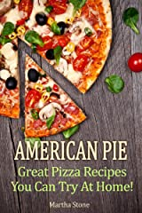 American Pie: Great Pizza Recipes You Can Try At Home! (Pizza Cookbook Book 1) Kindle Edition