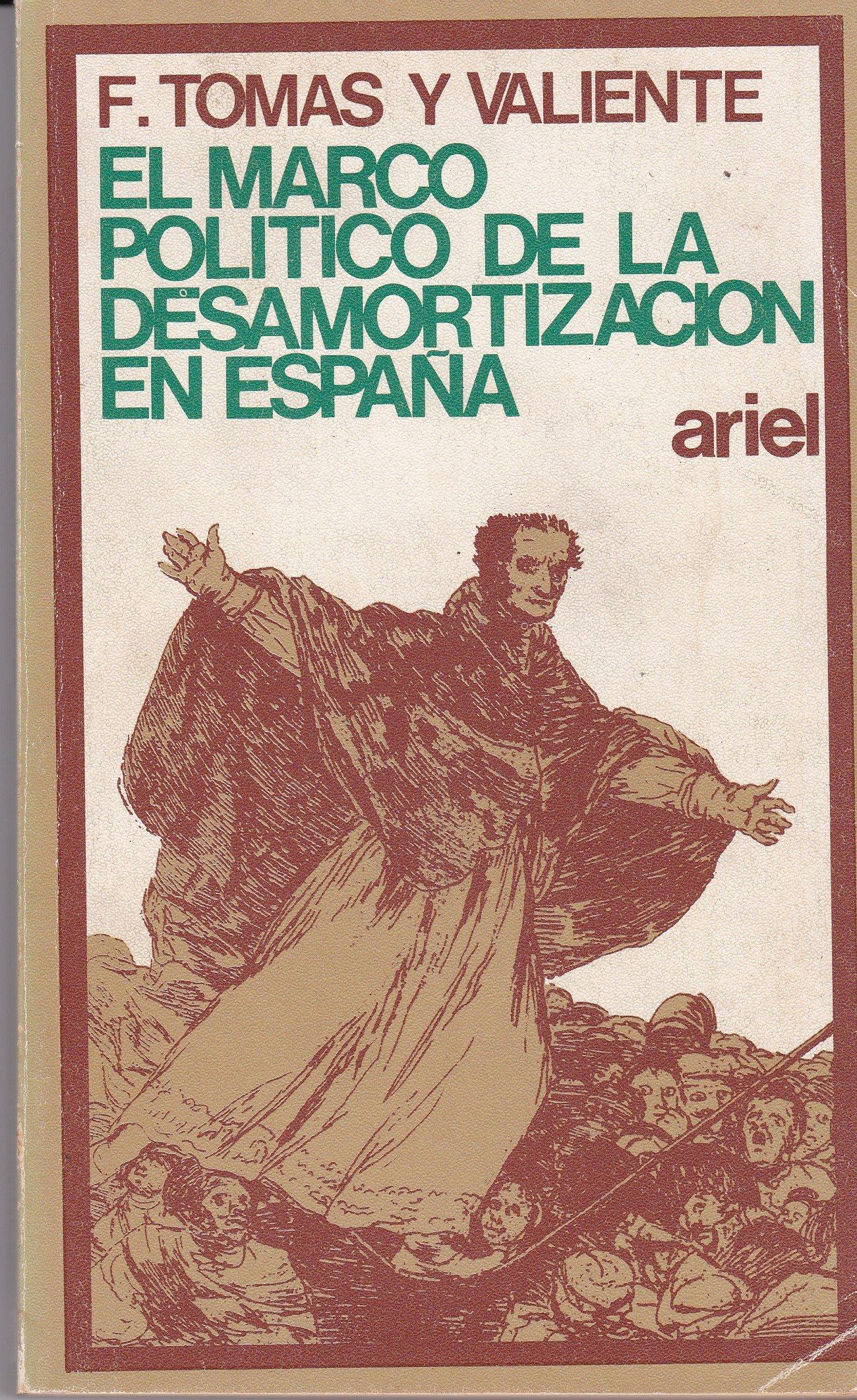 Marco politico de la desamortizacion en España, el Ariel quincenal: Amazon.es: Tomás y Valiente, Francisco: Libros