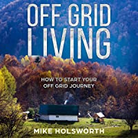 Off Grid Living: How to Start Your Off Grid Journey