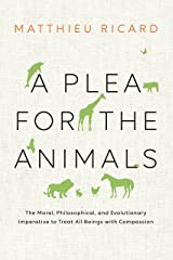 A Plea for the Animals: The Moral, Philosophical, and Evolutionary Imperative to Treat All Beings with Compassion Paperback