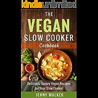 Vegan: The Vegan Slow Cooker Cookbook - Delicious, Savory Vegan Recipes for Your Slow Cooker (Vegan Slow Cooker, Vegan Slow Cooking)