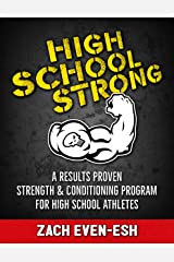 High School STRONG: A Results Proven Strength & Conditioning Program to Build Faster, Stronger & More Explosive High School Athletes Kindle Edition