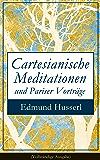 Cartesianische Meditationen und Pariser Vorträge (Vollständige Ausgabe): Eine Einleitung in die Phänomenologie