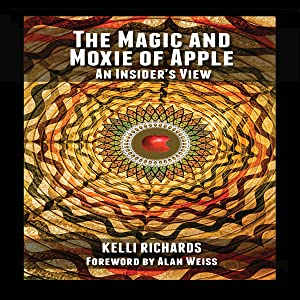 The Magic and Moxie of Apple: An Insider's View