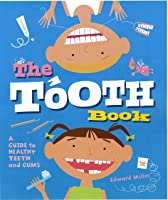 The Tooth Book: A Guide To Healthy Teeth And