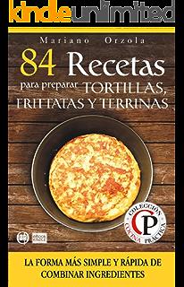 84 RECETAS PARA PREPARAR TORTILLAS, FRITTATAS Y TERRINAS: La forma más simple y rápida