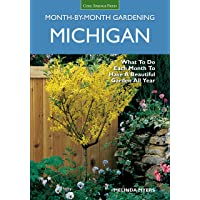 Michigan Month-by-Month Gardening: What to Do Each Month to Have A Beautiful Garden All Year
