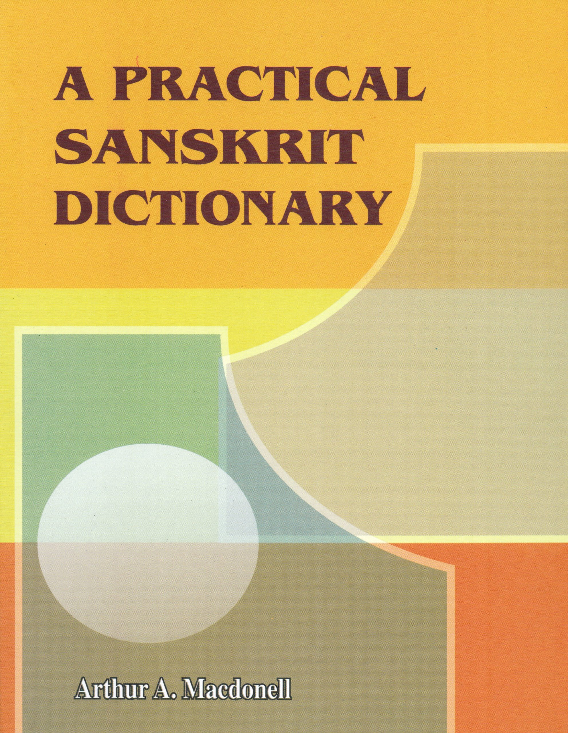 A Practical Sanskrit Dictionary: Arthur A  Macdonell
