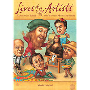 Lives of the Artists: Masterpieces, Messes (and What the Neighbors Thought) (Lives of . . .)