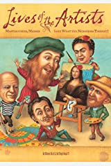 Lives of the Artists: Masterpieces, Messes (and What the Neighbors Thought) (Lives of . . .) Kindle Edition