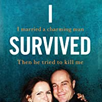 I Survived: I Married a Charming Man. Then He Tried to Kill Me. A True Story.