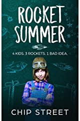Rocket Summer. 4 kids, 3 rockets, 1 bad idea: This summer will be awesome. If it doesn't kill them first. Kindle Edition