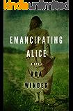 Emancipating Alice: A Novel